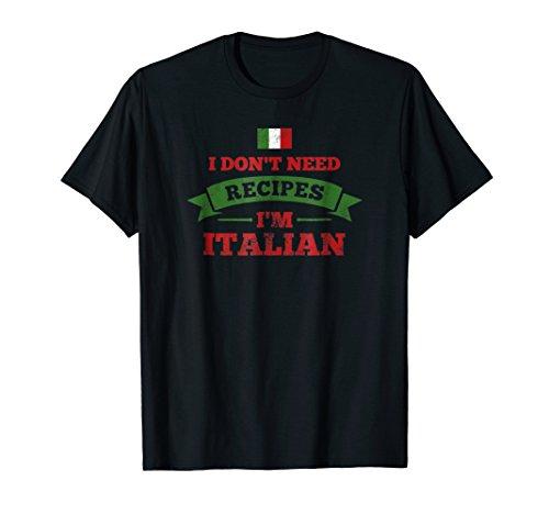 I Don't Need Recipes I'm Italian Funny Cooking Gift T-Shirt