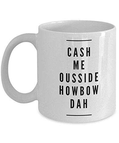 Cash Me Ousside Howbow Dah Mug - Catch Me Outside (Catch Mug)