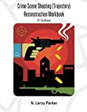 Shooting Reconstruction Workbook, N. Leroy Parker, 1477297685