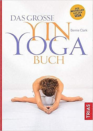 Das große Yin-Yoga-Buch: Bernie Clark: 9783432105512: Amazon ...