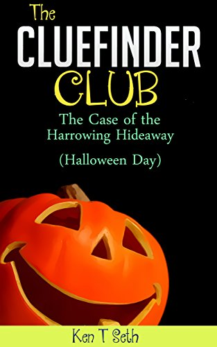 Mysteries for kids : The CLUE FINDER CLUB : THE CASE OF THE HARROWING HIDEAWAY (Halloween Day): (Kids detective books, children's books ages 9-12) (Kids detective books- The ClueFinder Club Book 11)