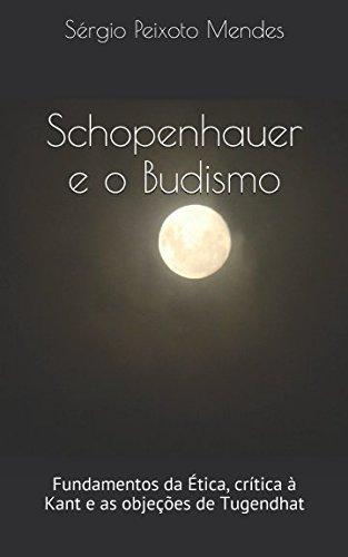 Schopenhauer e o Budismo: Fundamentos da Ética, crítica à Kant e as objeções de Tugendhat (Portuguese Edition)