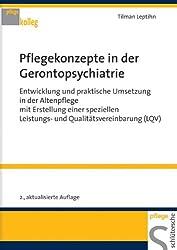 Pflegekonzepte in der Gerontopsychiatrie: Entwicklung und praktische Umsetzung in der Altenpflege mit Erstellung einer speziellen Leistungs- und Qualitätsvereinbarung (LQV)