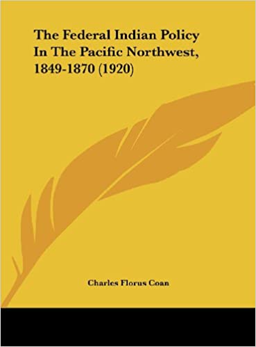Book The Federal Indian Policy in the Pacific Northwest, 1849-1870 (1920)