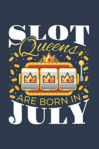 Slot Queens Are Born In July: Casino Journal, Blank Paperback Notebook for Gamblers, Gambling Log (List Of Slot Machines In Las Vegas Casinos)