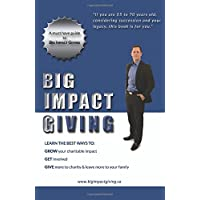 Big Impact Giving: Learn the best ways to GROW your charitable impact, GET involved & GIVE more to charity & leave more to your family