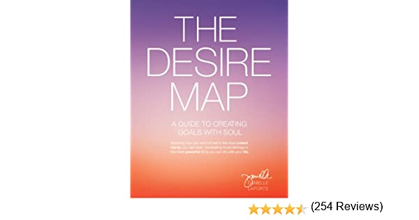 The Desire Map: A Guide to Creating Goals with Soul - Kindle ...