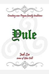 Yule (Creating New Pagan Family Traditions) Kindle Edition