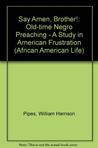 Say Amen, Brother! Old-Time Negro Preaching - A Study in American Frustration (African American Life) (Tim West Pipe)
