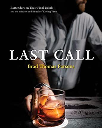 Last Call: Bartenders on Their Final Drink and the Wisdom and Rituals of Closing Time (English Edition)
