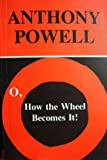 O, How the Wheel Becomes It!, Anthony Powell, 1557132216