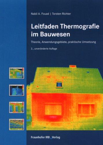 Leitfaden Thermografie im Bauwesen.: Theorie, Anwendungsgebiete, praktische Umsetzung.