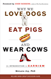Why We Love Dogs, Eat Pigs, and Wear Cows: An Introduction to Carnism