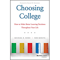 Choosing College: How to Make Better Learning Decisions Throughout Your Life (English Edition)