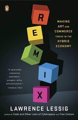 Remix: Making Art and Commerce Thrive in the Hybrid Economy unknown Edition by Lessig, Lawrence (2009) (Remix Hybrid)
