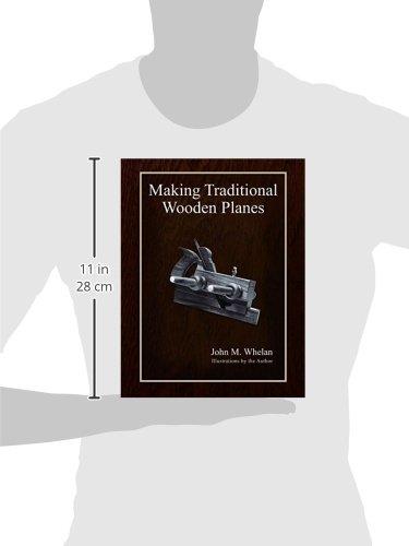 Making Traditional Wooden Planes John M Whelan