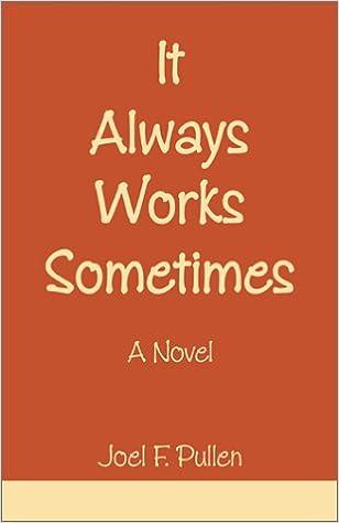 Laden Sie kostenlose PDF-Bücher für Kindle herunter It Always Works Sometimes DJVU by Joel F. Pullen