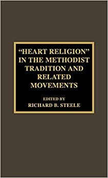 Heart Religion in the Methodist Tradition and Related Movements (Pietist and Wesleyan Studies)