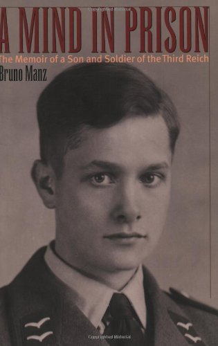 A Mind in Prison: The Memoir of a Son and Soldier of the Third Reich