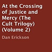 At the Crossing of Justice and Mercy: The Cult Trilogy, Volume 2 | Dan Erickson