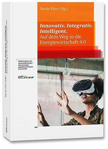 Innovativ. Integrativ. Intelligent.: Auf dem Weg in die Energiewirtschaft 4.0