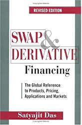 Swap and Derivative Financing: The Global Reference to Products, Pricing, Applications and Markets, Revised Edition