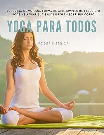 Yoga Para Todos: Descubra como essa forma de arte simples de ...