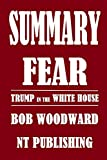 Book cover from Summary of FEAR: TRUMP IN THE WHITE HOUSE by BOB WOODWARD by NT PUBLISHING