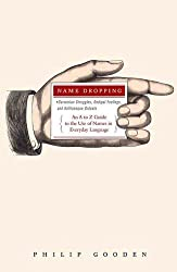 Name Dropping: Darwinian Struggles, Oedipal Feelings, and Kafkaesque Ordeals -- An A to Z Guide to the Use of Names in Everyday Langu