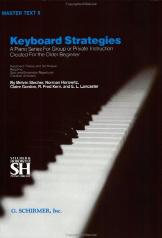 Older Series - Keyboard Strategies: A Piano Series For Group or Private Instruction Created For the Older Beginner, Master Text II