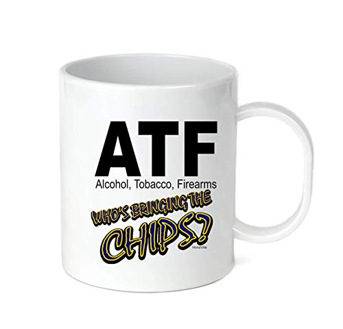 ATF Alcohol Tobacco Firearms Who's Bringing The Chips -11OZ Coffee Mug