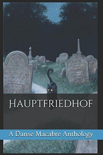 Hauptfriedhof: A Danse Macabre Anthology - Michael Peter La Carriere
