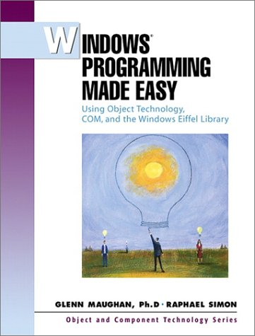 Windows Programming Made Easy: Using Object Technology, COM, and the Windows Eiffel Library by Prentice Hall