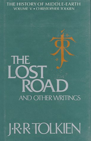 The Lost Road and Other Writings (The History of Middle-Earth, Vol. 5) (The Languages Of Tolkien)