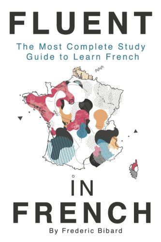 Fluent in French: The most complete study guide to learn French (Best Way To Learn To Read French)