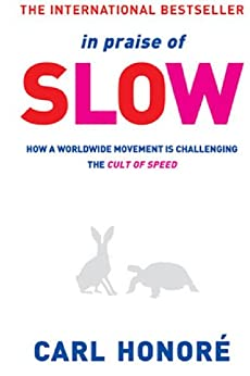 In Praise of Slow: How a Worldwide Movement is Challenging the Cult of Speed by [Honore, Carl]
