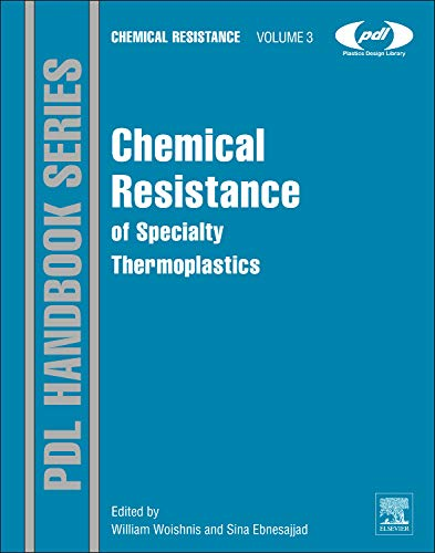 (Chemical Resistance of Specialty Thermoplastics, Volume 3 (Plastics Design Library))