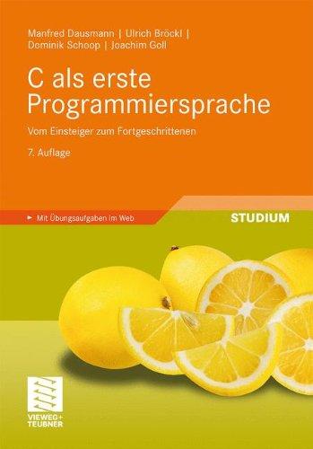 [PDF] C als erste Programmiersprache: Vom Einsteiger zum Fortgeschrittenen Free Download   Publisher : Vieweg+Teubner Verlag   Category : Computers & Internet   ISBN 10 : 3834812218   ISBN 13 : 9783834812216