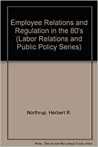 Employee Relations and Regulation in the 80's (Labor ...