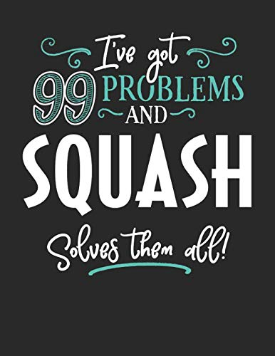 I've Got 99 Problems but Squash Solves Them All: 8.5x11 Squash Notebook Journal College Ruled Paper for Men & Women