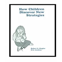 How Children Discover New Strategies (Distinguished Lecture Series)