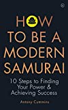 How to be a Modern Samurai: 10 Steps to Finding Your Power & achieving success