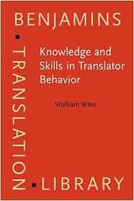 Knowledge And Skills In Translator Behavior Benjamins