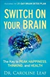 [ SWITCH ON YOUR BRAIN: THE KEY TO PEAK HAPPINESS, THINKING, AND HEALTH ] By Leaf, Caroline ( Author) 2013 [ Hardcover ]