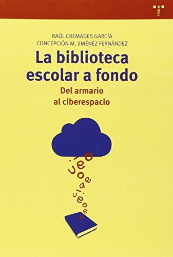 Descargar Libro La Biblioteca Escolar A Fondo. Del Armario Al Ciberespacio Raúl Cremades García