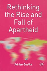 Rethinking the Rise and Fall of Apartheid: South Africa and World Politics (Rethinking World Politics)