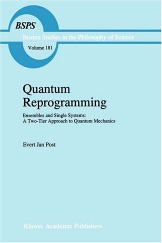 Download Quantum Reprogramming: Ensembles and Single Systems: A Two-Tier Approach to Quantum Mechanics: 181 (Boston Studies in the Philosophy and History of Science) Pdf