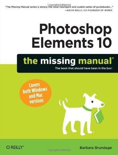 Photoshop Elements 10: The Missing Manual by Brundage, Barbara (10/8/2011)