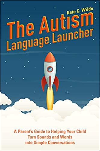 The Autism Language Launcher: A Parent's Guide to Helping Your Child Turn Sounds and Words into Simple Conversations - Popular Autism Related Book