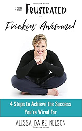 From Frustrated to Frickin' Awesome: 4 Steps to Achieve the Success You're Wired For Book Cover